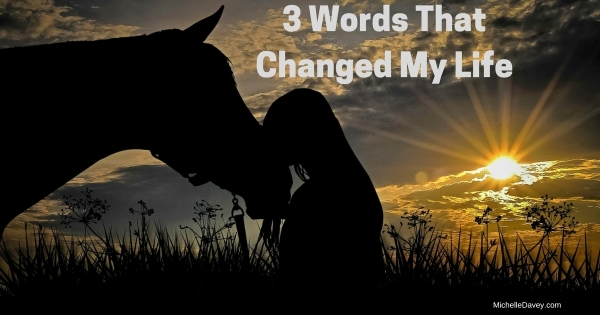 Three Words That Changed My Life
