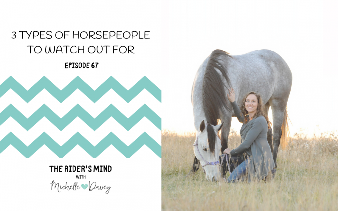 Episode 67: 3 Types of Horsepeople to Watch Out For